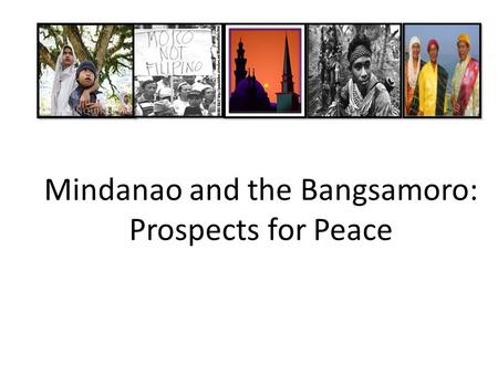 bangsamoro a prospect for peace We'd like to see a bangsamoro that directly engages its youth in governance and now that a new prospect for peace is coming.