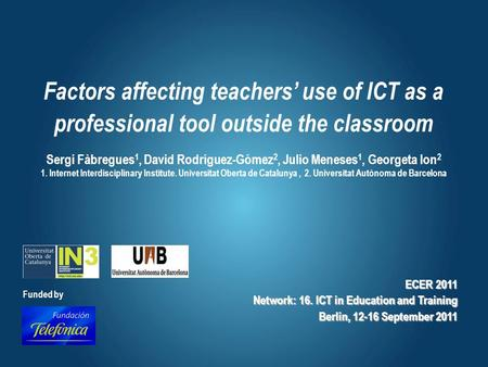 Factors affecting teachers' use of ICT as a professional tool outside the classroom Sergi Fàbregues 1, David Rodríguez-Gómez 2, Julio Meneses 1, Georgeta.