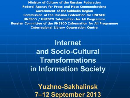 Internet and Socio-Cultural Transformations in Information Society Yuzhno-Sakhalinsk 7–12 September 2013 Ministry of Culture of the Russian Federation.