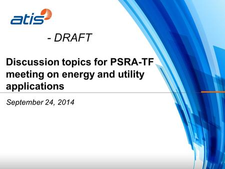 Discussion topics for PSRA-TF meeting on energy and utility applications September 24, 2014 - DRAFT.
