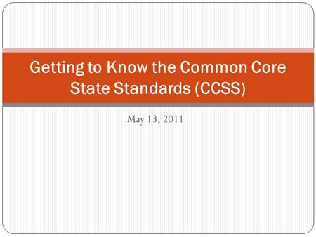 May 13, 2011 Getting to Know the Common Core State Standards (CCSS)