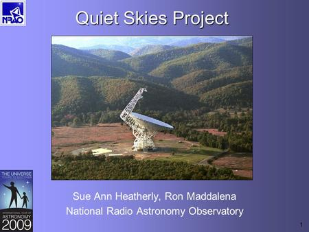 1 Quiet Skies Project Sue Ann Heatherly, Ron Maddalena National Radio Astronomy Observatory.