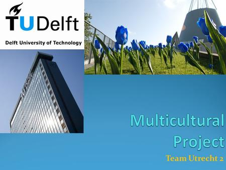 Team Utrecht 2. Objectives To provide important information to new international students at TU Delft that helps them to settle in after arrival. Give.