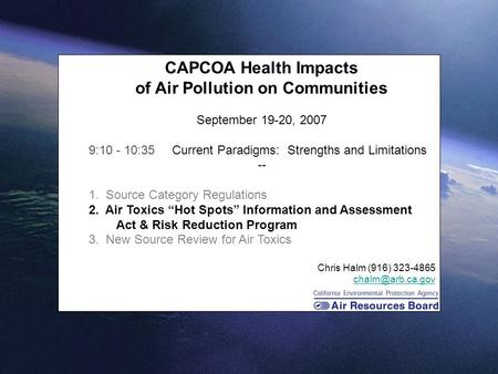 1 CAPCOA Health Impacts of Air Pollution on Communities September 19-20, 2007 9:10 - 10:35 Current Paradigms: Strengths and Limitations -- 1. Source Category.
