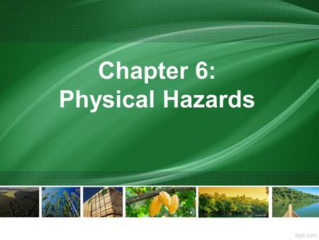 Chapter 6: Physical Hazards. Physical hazards are either foreign materials unintentionally introduced to food products (e.g. metal fragments in mince.