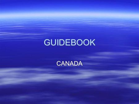 GUIDEBOOK CANADA. LOCATION  ABSOLUTE LOCATION  55 Degrees West - 135 degrees West latitude  80 degrees North - 50 degrees North longitude  RELATIVE.