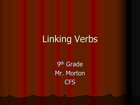 Linking Verbs 9 th Grade Mr. Morton CFS. Being Verbs Other verbs express a state of being. Other verbs express a state of being. These verbs do not refer.