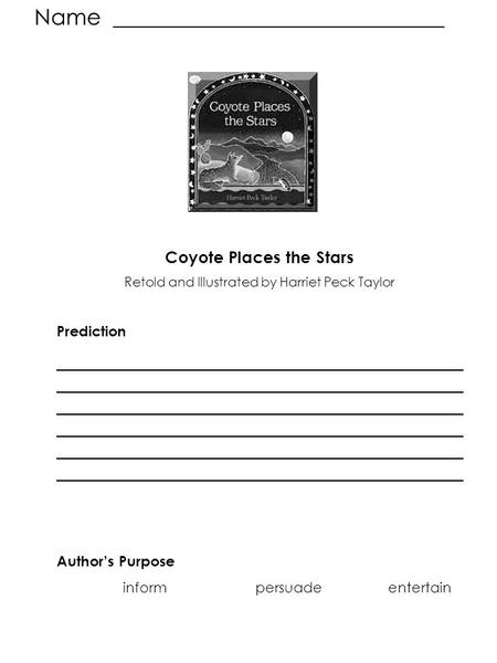 Name ______________________________ Coyote Places the Stars Retold and Illustrated by Harriet Peck Taylor Prediction ____________________________________________.