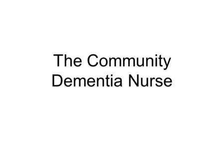 The Community Dementia Nurse. Details Sarah Hancock Community Dementia Nurse Integrated learning disability team for Walsall Base: Allens Centre Willenhall.