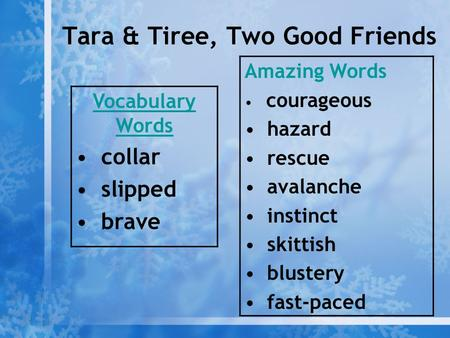 Tara & Tiree, Two Good Friends Vocabulary Words collar slipped brave Amazing Words courageous hazard rescue avalanche instinct skittish blustery fast-paced.