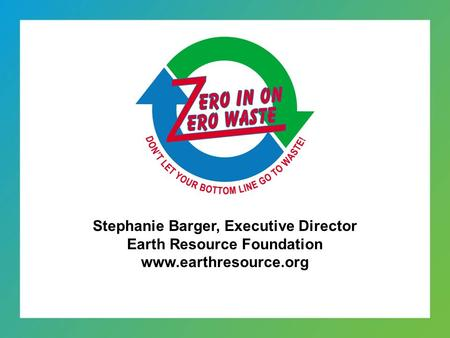 Stephanie Barger, Executive Director Earth Resource Foundation www.earthresource.org.