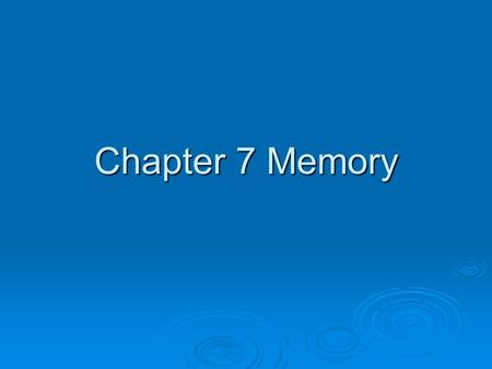 Chapter 7 Memory. Encoding  1 st step in remembering  Putting information into memory.