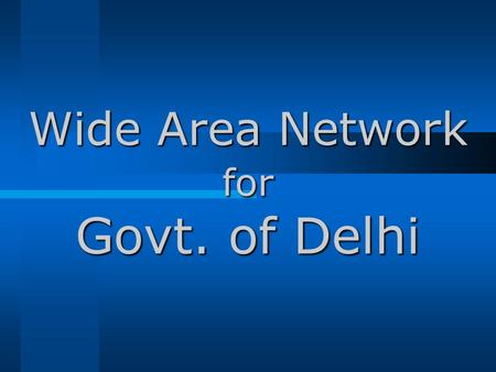 Wide Area Network for Govt. of Delhi. The most needed information infrastructure For connecting all offices of Delhi eventually For having a secured network.