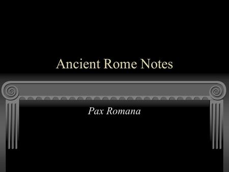 "Ancient Rome Notes Pax Romana. A period of peace and prosperity known as ""Roman peace"", lasted from 27 B.C.E. to 180 C.E. (207 years)"