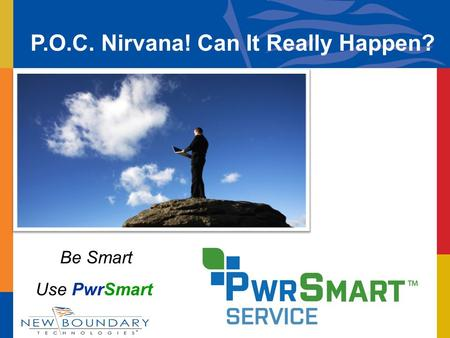 Be Smart Use PwrSmart P.O.C. Nirvana! Can It Really Happen?