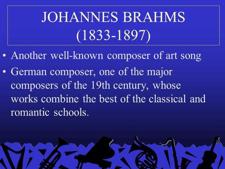 JOHANNES BRAHMS (1833-1897) Another well-known composer of art song German composer, one of the major composers of the 19th century, whose works combine.