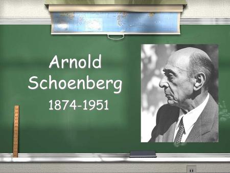 Arnold Schoenberg 1874-1951. Background / Born in Austria, but moved to U.S. in 1933 / Other than a few scattered lessons, he was mostly self taught /