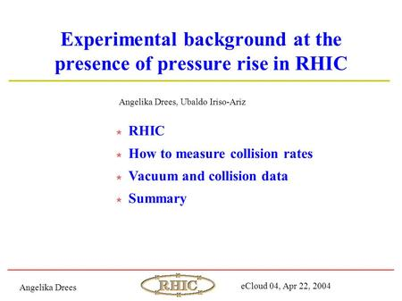 Experimental background at the presence of pressure rise in RHIC Angelika Drees, Ubaldo Iriso-Ariz RHIC How to measure collision rates Vacuum and collision.