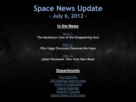 Space News Update - July 6, 2012 - In the News Story 1: Story 1: The Mysterious Case of the Disappearing Dust Story 2: Story 2: Why Higgs Discovery Deserves.