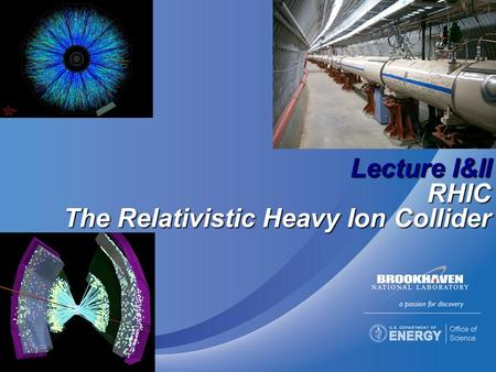 Lecture I&II RHIC The Relativistic Heavy Ion Collider.