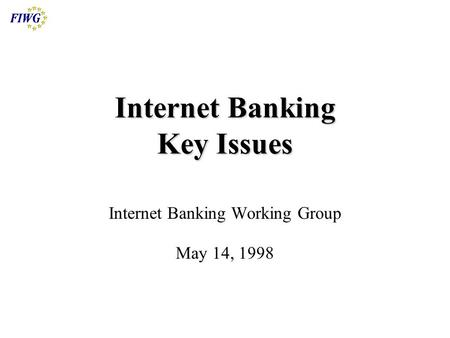 Internet Banking Key Issues Internet Banking Working Group May 14, 1998.