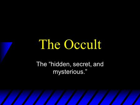 "The Occult The ""hidden, secret, and mysterious.""."