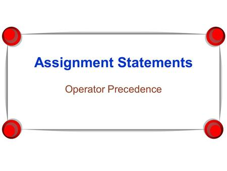 Assignment Statements Operator Precedence. ICS111-Java Programming Blanca Polo 2 Assignment, not Equals  An assignment statement changes the value of.