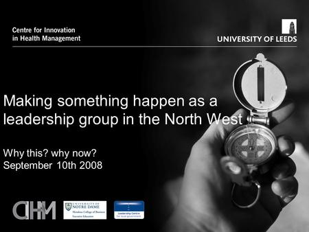 Making something happen as a leadership group in the North West Why this? why now? September 10th 2008.