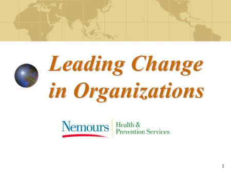 Leading Change in Organizations 1. 2 Purposes of Leadership Component  Review the concepts of leadership and change  Discuss the steps for change process.