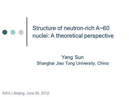 Structure of neutron-rich A~60 nuclei: A theoretical perspective Yang Sun Shanghai Jiao Tong University, China KAVLI-Beijing, June 26, 2012.