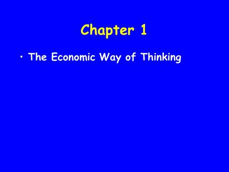 "Chapter 1 The Economic Way of Thinking. John Stuart Mill (1806 – 1873), On Liberty ""The worst offence of this kind which can be committed by a polemic,"