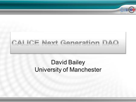 David Bailey University of Manchester. Overview Aim to develop a generic system –Maximise use of off-the-shelf commercial components Reduce as far as.