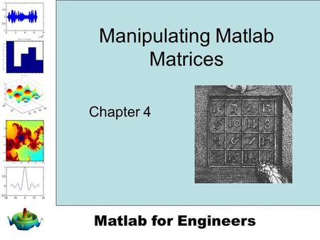 Matlab for Engineers Manipulating Matlab Matrices Chapter 4.
