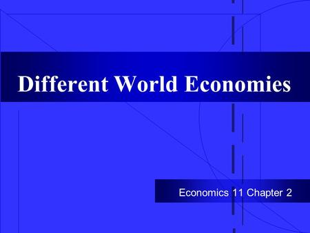 Different World Economies Economics 11 Chapter 2.