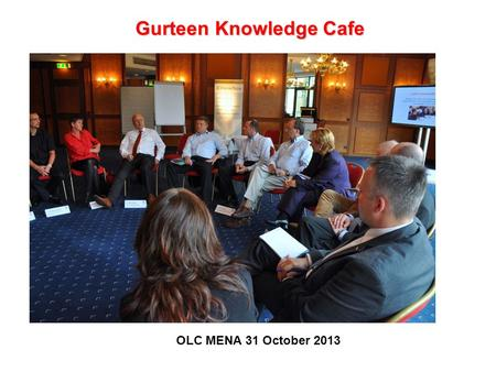 Gurteen Knowledge Cafe OLC MENA 31 October 2013.