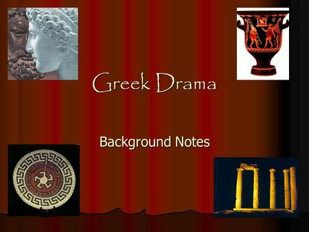 Greek Drama Background Notes. Out of Ritual Church services or rituals are forms of drama Church services or rituals are forms of drama Greek drama came.