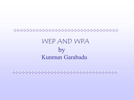 WEP AND WPA by Kunmun Garabadu. Wireless LAN Hot Spot : Hotspot is a readily available wireless connection.  Access Point : It serves as the communication.