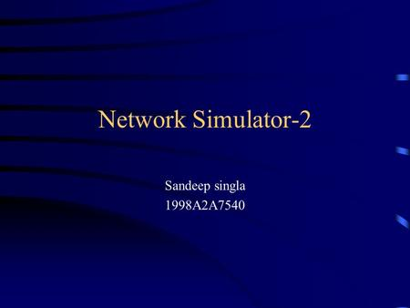 Network Simulator-2 Sandeep singla 1998A2A7540. NS-2 A discrete event simulator Focused on modeling network protocols –Wired, wireless –TCP,UDP,unicast,multicast.