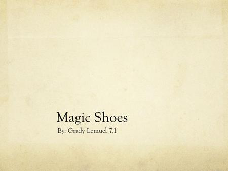 Magic Shoes By: Grady Lemuel 7.1. One day on East Java in a small beautiful village there lived a very poor boy named John. John was a very nice boy.