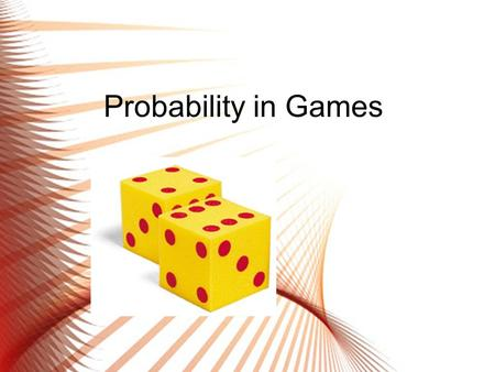 Probability in Games. What is Probability? Probability is a branch of mathematics that deals with calculating the likelihood an event will occur and is.