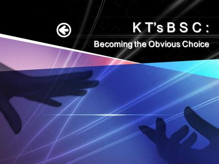 K T's B S C : Becoming the Obvious Choice. Contents Reference Evaluation BSC of KT Balanced Score Card Introduction of KT.