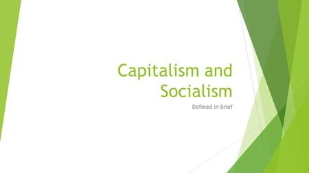 Capitalism and Socialism Defined in brief. Capitalism defined  Capitalism is an economic system in which trade, industries, and the means of production.