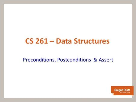 CS 261 – Data Structures Preconditions, Postconditions & Assert.