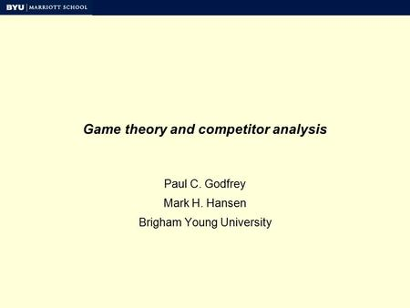 Game theory and competitor analysis Paul C. Godfrey Mark H. Hansen Brigham Young University.