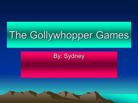 The Gollywhopper Games By: Sydney. Charecters Gil- Smart and confident Bianca- Not smart and wants to be on TV Rocky- Mean and a Cheater Thorn-Rich but.