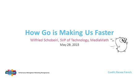 Wilfried Schobeiri, SVP of Technology, MediaMath How Go is Making Us Faster May 29, 2015 Credit: Renee French.