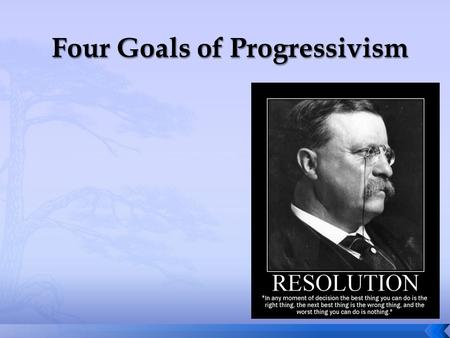  Populism 1890s  Political movement seeking to advance the interests of farmers and laborers  Progressivism 1900-1917  Seeking to return control of.