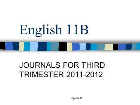 English 11B JOURNALS FOR THIRD TRIMESTER 2011-2012.