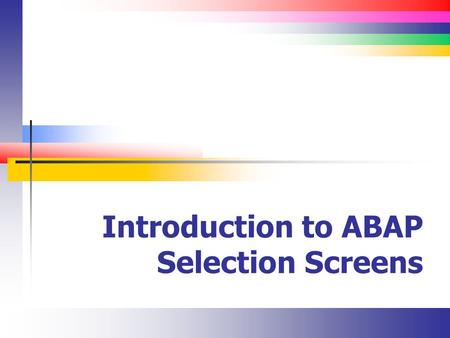 Introduction to ABAP Selection Screens. Slide 2 Screens (Types) There are three types of screens Selection screens get parameter input for reports List.