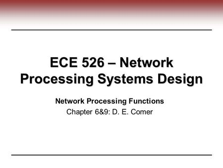 ECE 526 – Network Processing Systems Design Network Processing Functions Chapter 6&9: D. E. Comer.